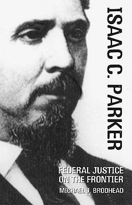 Isaac C. Parker By Brodhead, Michael J.