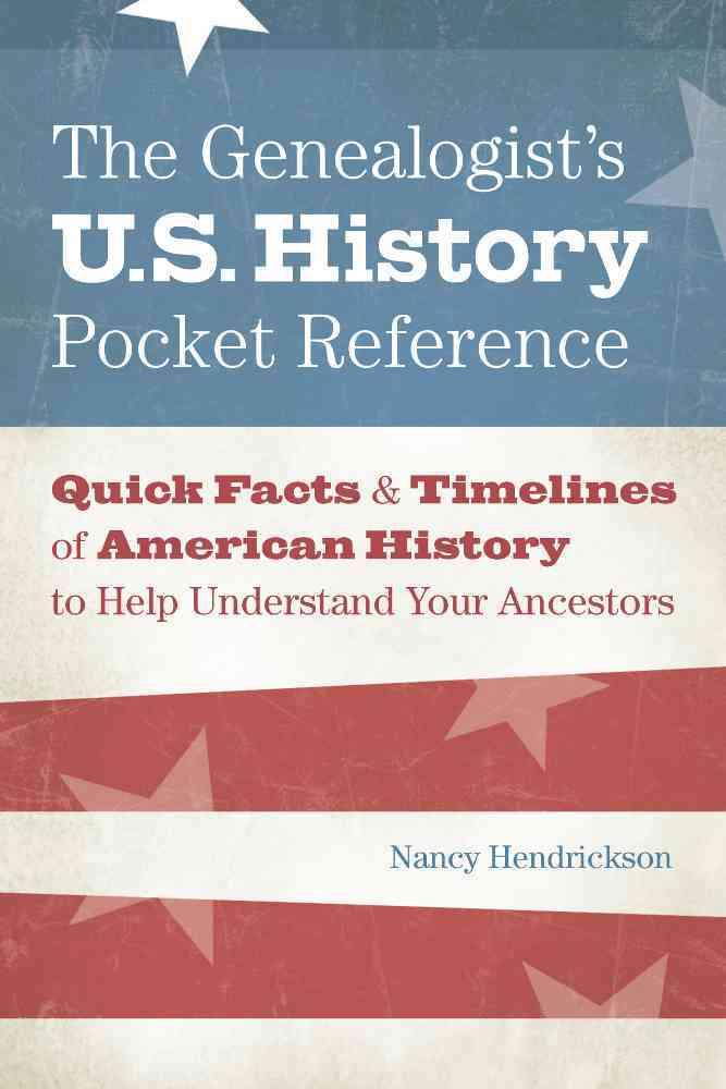 The Genealogist's U.s. History Pocket Reference By Hendrickson, Nancy